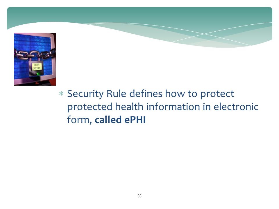 HIPAA Security Rule Security Rule defines how to protect protected health information in electronic form, called ePHI.