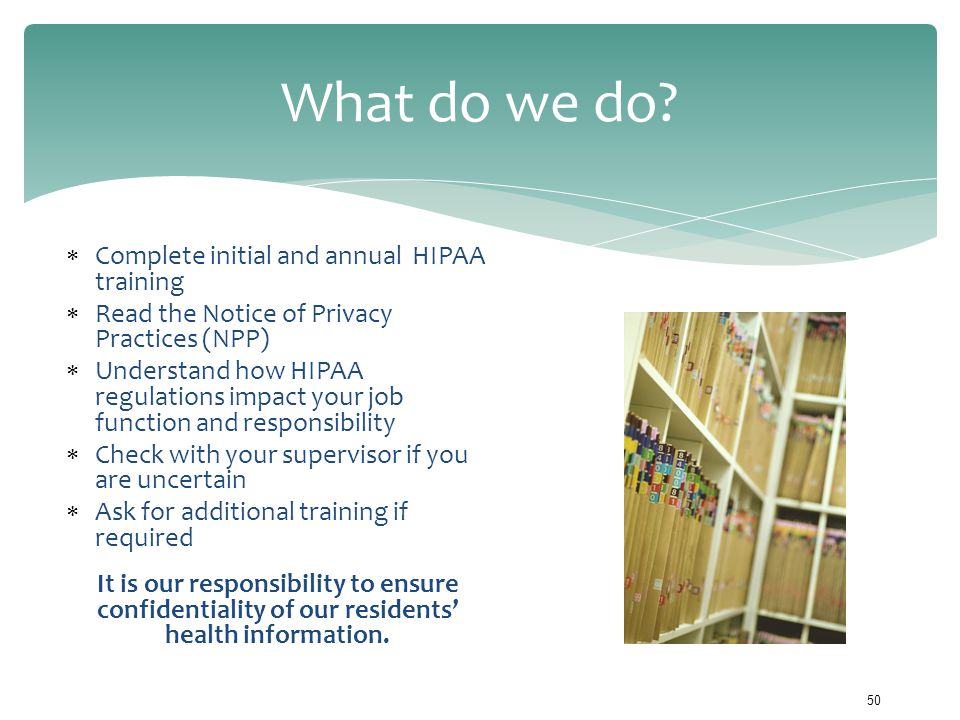 What do we do Complete initial and annual HIPAA training