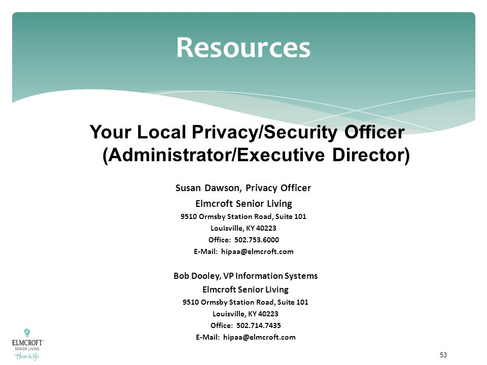 Resources Your Local Privacy/Security Officer (Administrator/Executive Director) Susan Dawson, Privacy Officer.