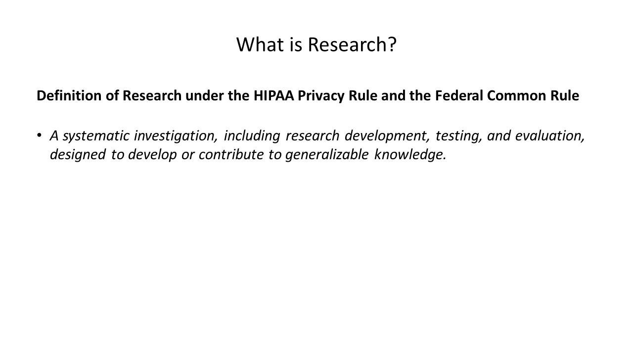 What is Research Definition of Research under the HIPAA Privacy Rule and the Federal Common Rule.