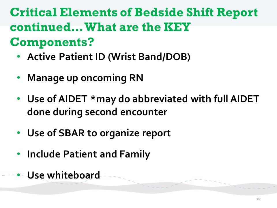 Critical Elements of Bedside Shift Report continued… What are the KEY Components