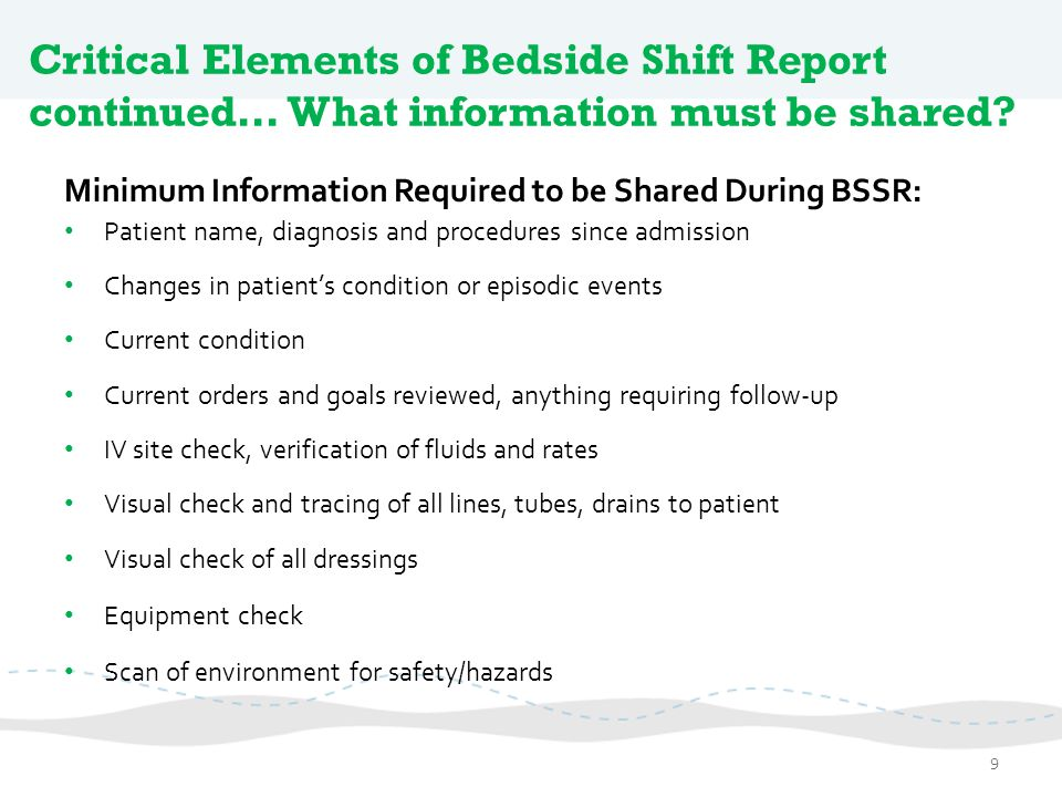 Critical Elements of Bedside Shift Report continued… What information must be shared