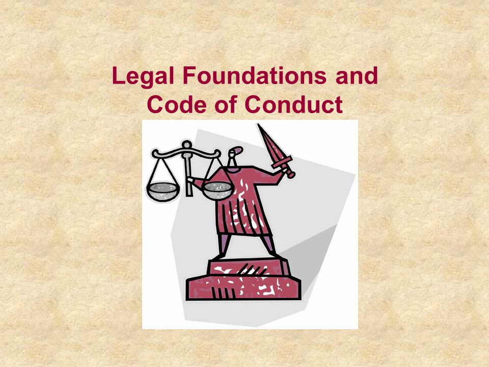 Legal Foundations and Code of Conduct