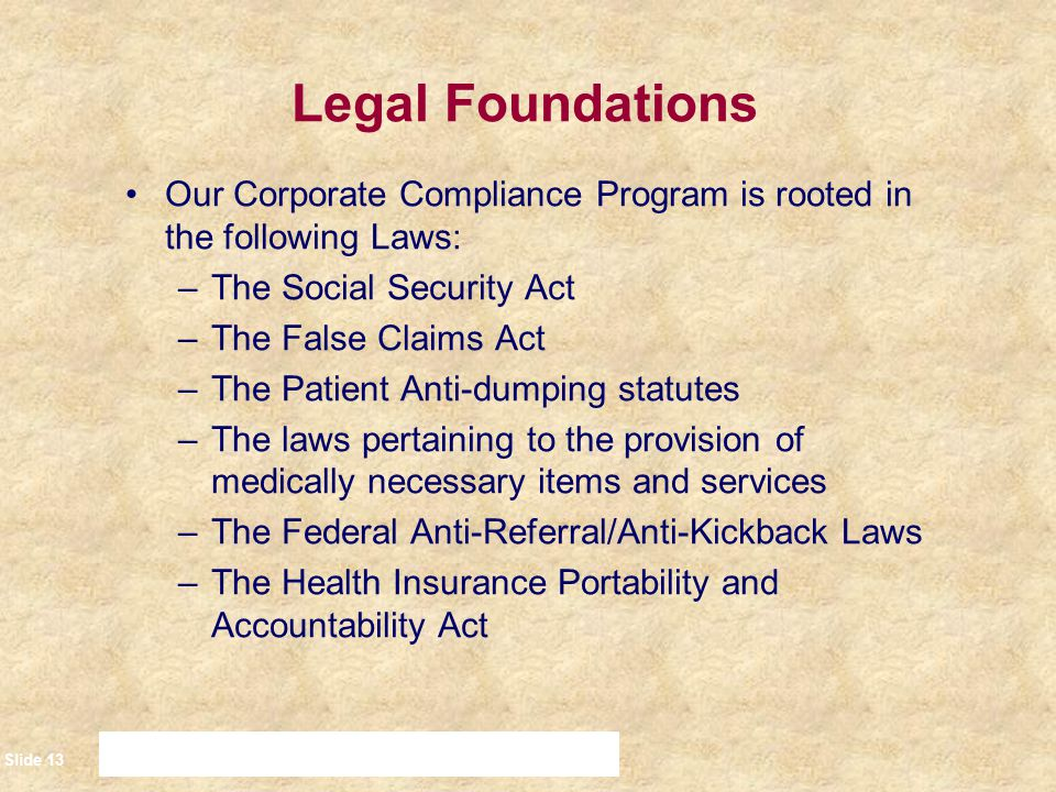 Legal Foundations Our Corporate Compliance Program is rooted in the following Laws: The Social Security Act.