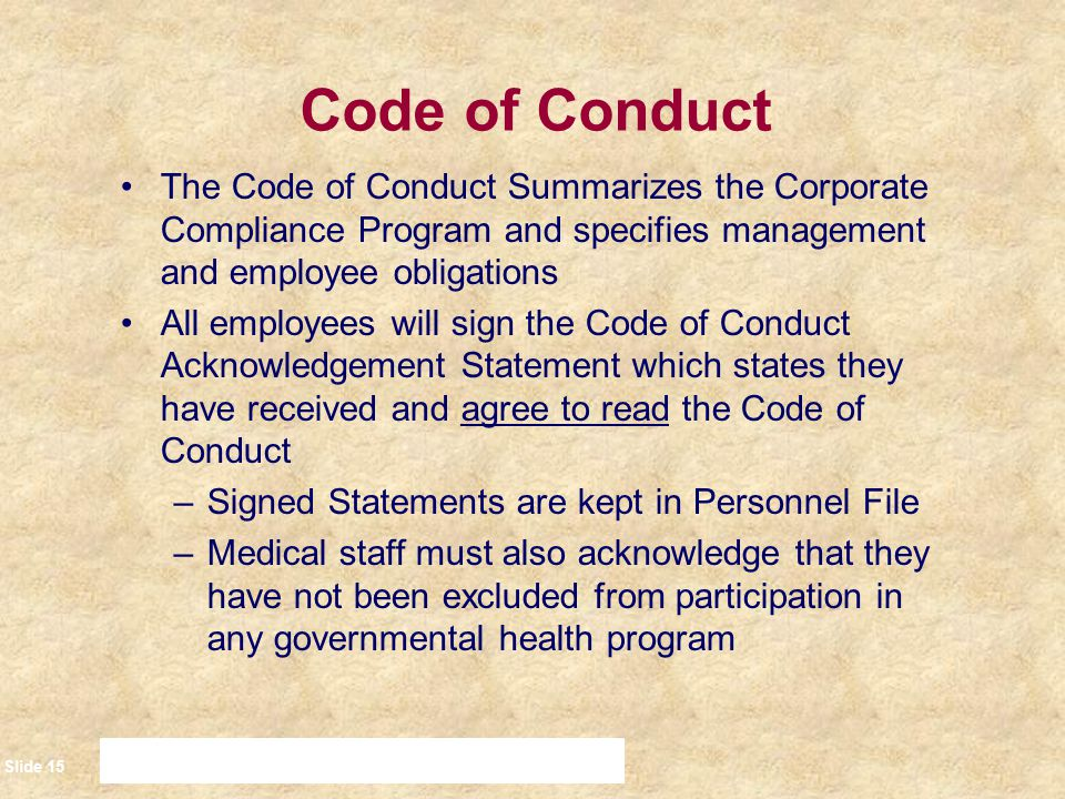 Code of Conduct The Code of Conduct Summarizes the Corporate Compliance Program and specifies management and employee obligations.