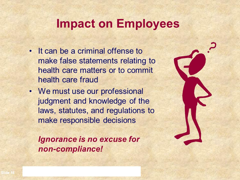 Impact on Employees It can be a criminal offense to make false statements relating to health care matters or to commit health care fraud.