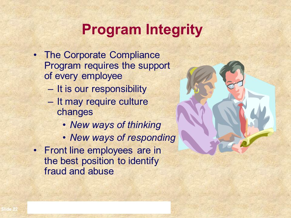 Program Integrity The Corporate Compliance Program requires the support of every employee. It is our responsibility.