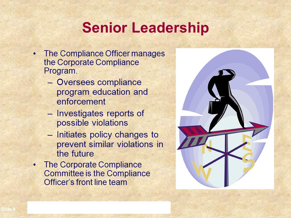 Senior Leadership The Compliance Officer manages the Corporate Compliance Program. Oversees compliance program education and enforcement.