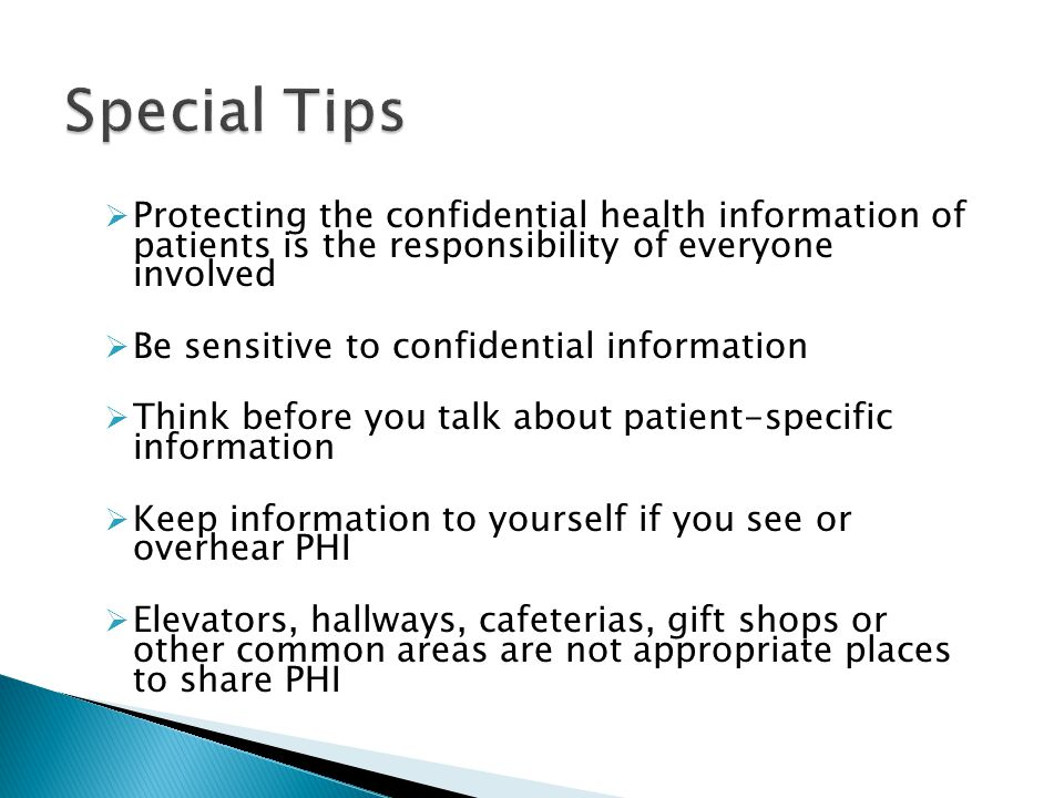 Special Tips Protecting the confidential health information of patients is the responsibility of everyone involved.