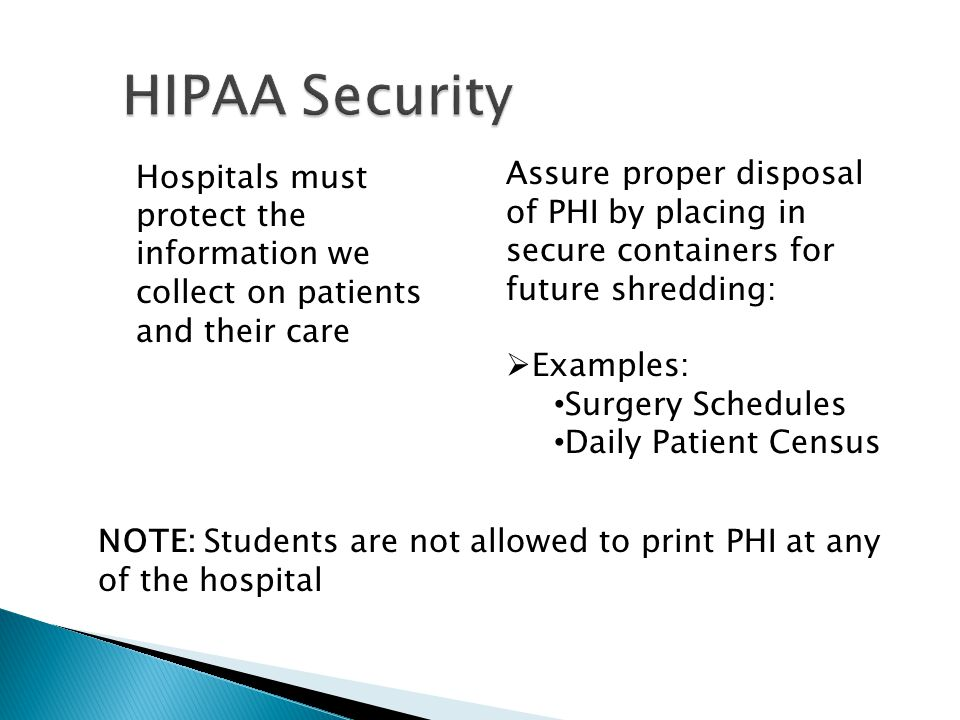 HIPAA Security Hospitals must protect the information we collect on patients and their care.