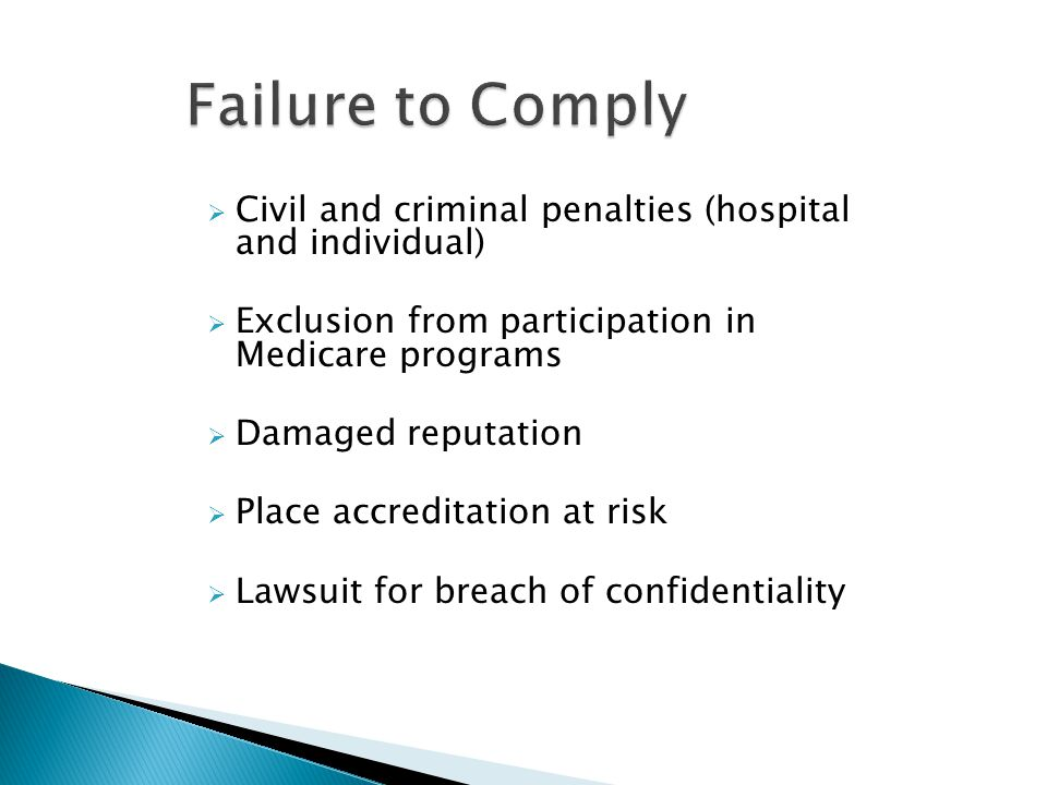 Failure to Comply Civil and criminal penalties (hospital and individual) Exclusion from participation in Medicare programs.