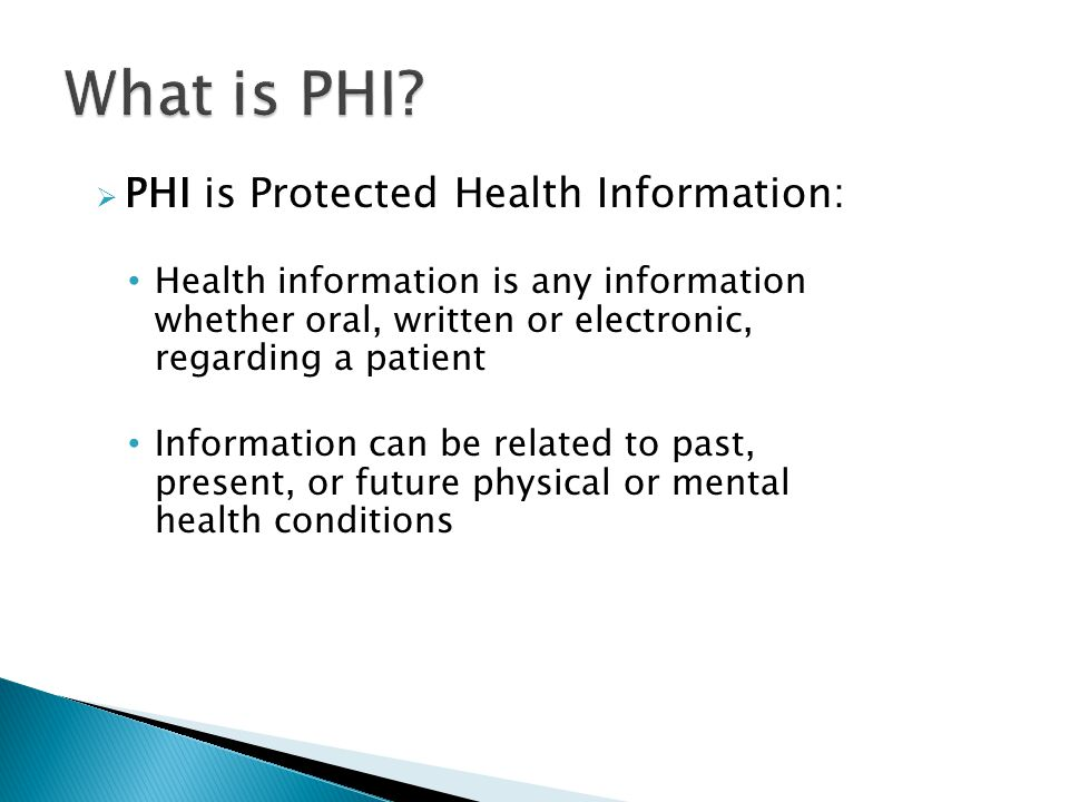 What is PHI PHI is Protected Health Information:
