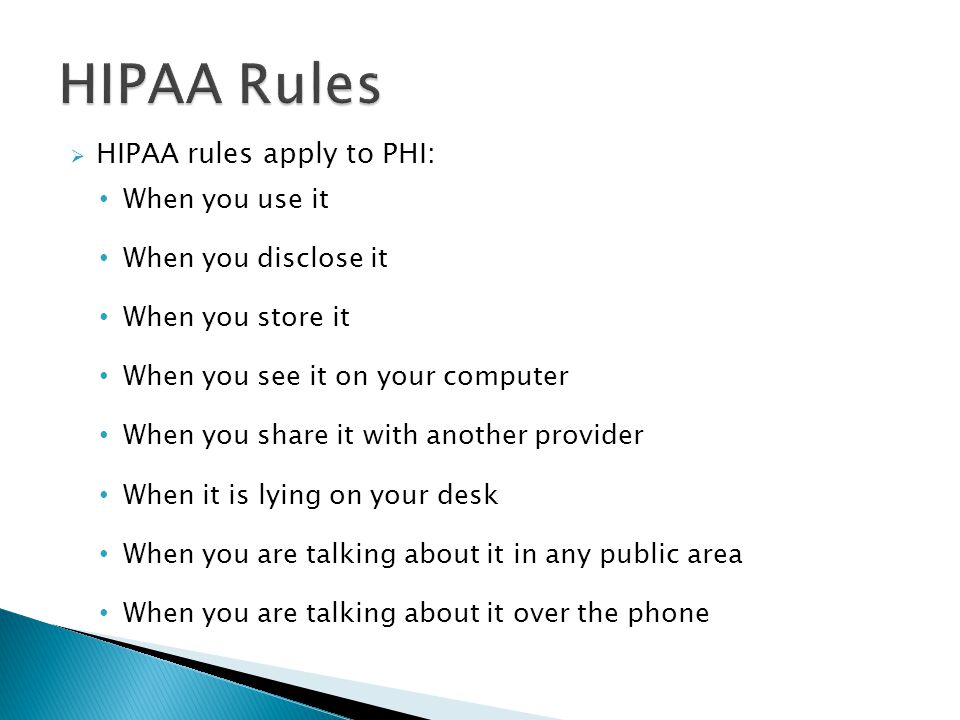 HIPAA Rules HIPAA rules apply to PHI: When you use it