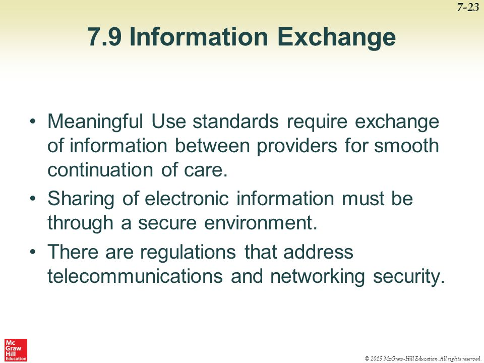 7.9 Information Exchange Meaningful Use standards require exchange of information between providers for smooth continuation of care.