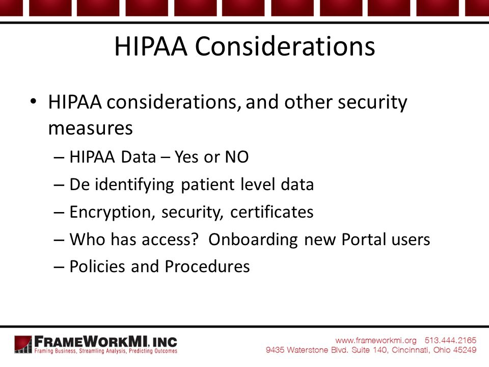 HIPAA Considerations HIPAA considerations, and other security measures