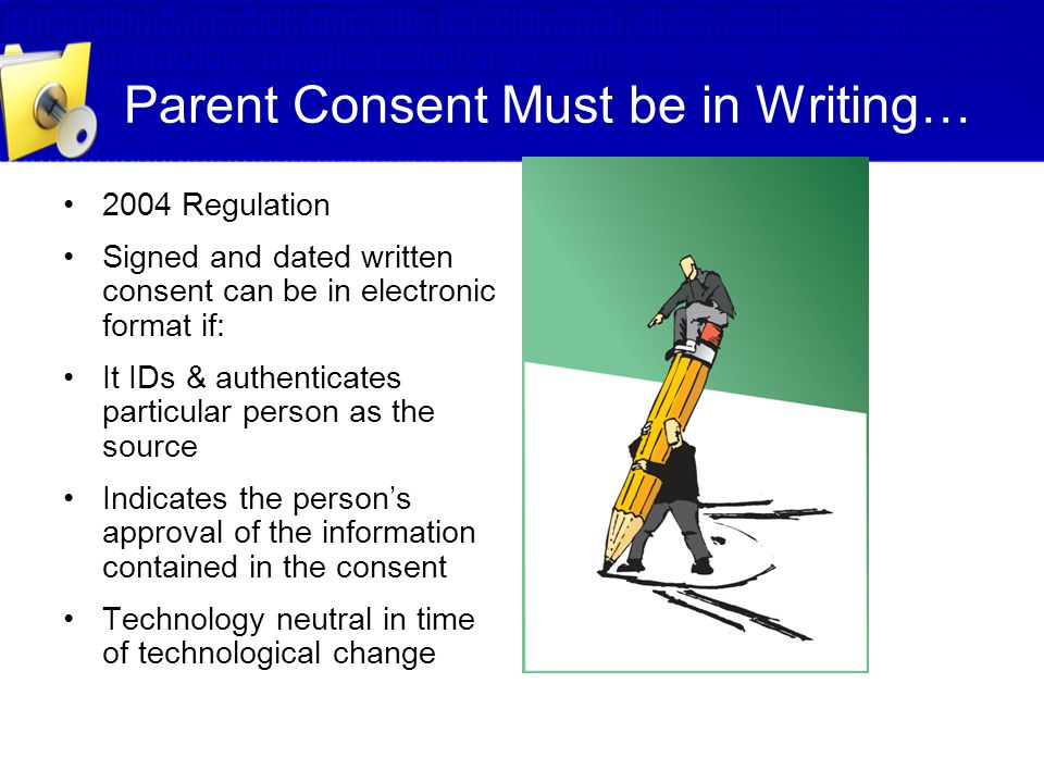 Parent Consent Must be in Writing…
