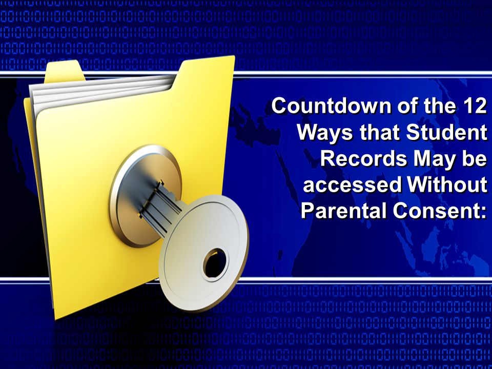 Countdown of the 12 Ways that Student Records May be accessed Without Parental Consent: