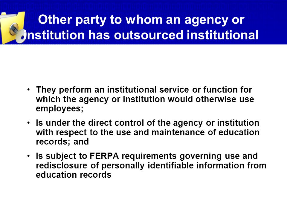 Other party to whom an agency or institution has outsourced institutional services or functions can be a school official if: