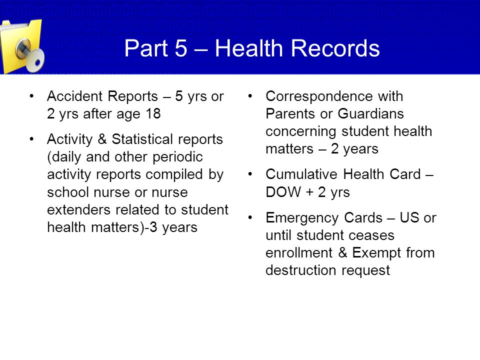 Part 5 – Health Records Accident Reports – 5 yrs or 2 yrs after age 18