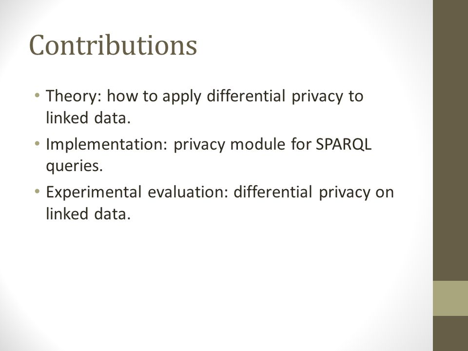 Contributions Theory: how to apply differential privacy to linked data. Implementation: privacy module for SPARQL queries.