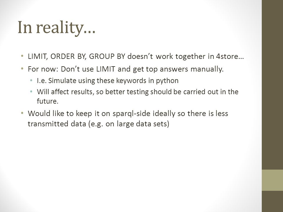 In reality… LIMIT, ORDER BY, GROUP BY doesn't work together in 4store…