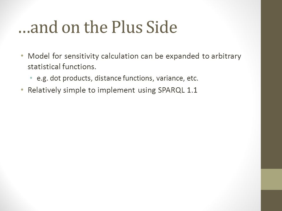 …and on the Plus Side Model for sensitivity calculation can be expanded to arbitrary statistical functions.