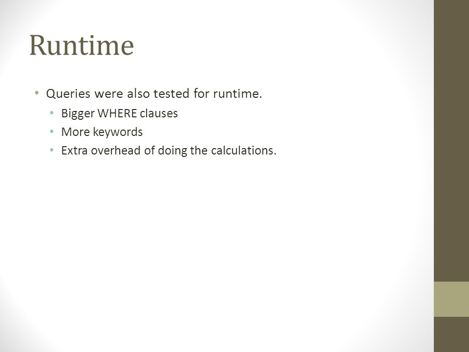 Runtime Queries were also tested for runtime. Bigger WHERE clauses