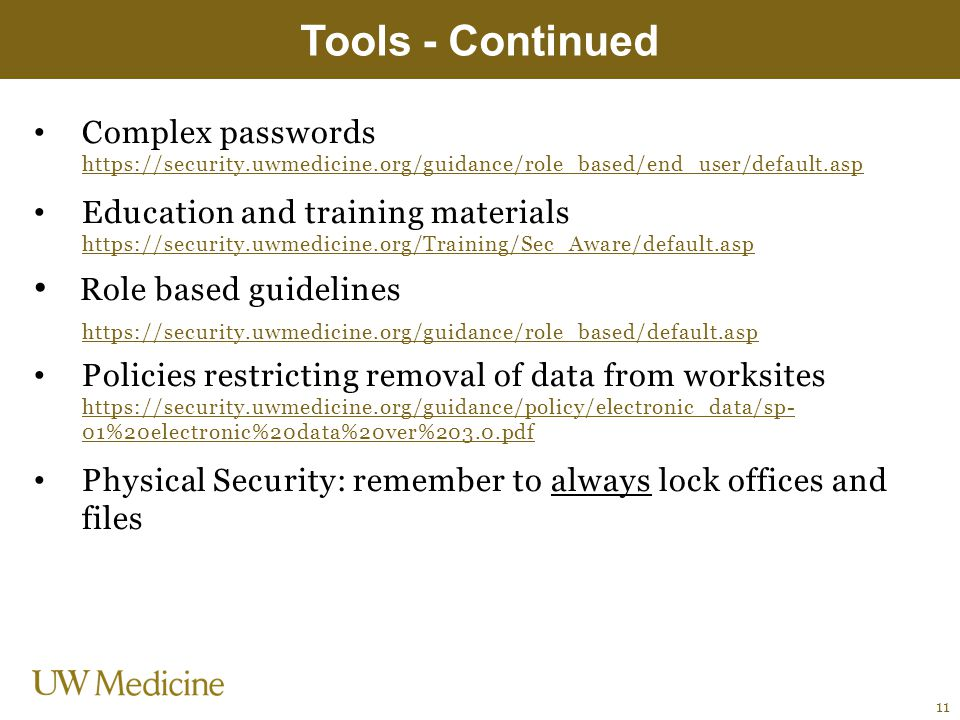 Tools - Continued Complex passwords https://security.uwmedicine.org/guidance/role_based/end_user/default.asp.