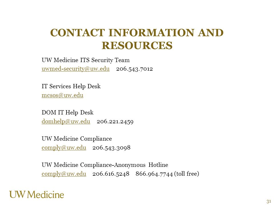 Contact Information and resources UW Medicine ITS Security Team. uwmed-security@uw.edu 206.543.7012.