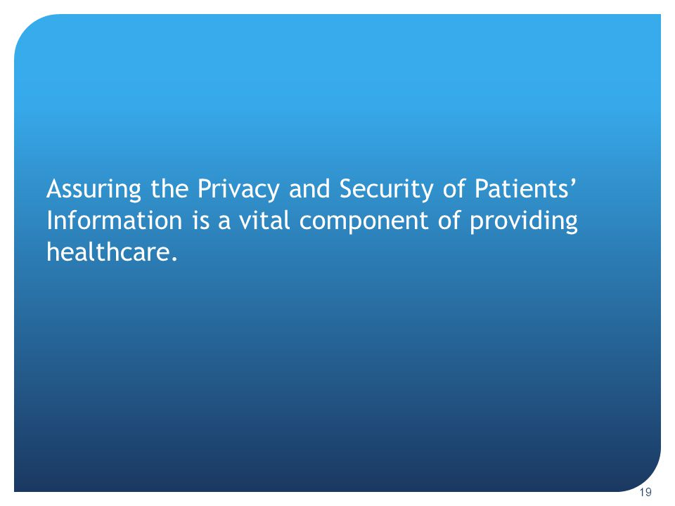 Assuring the Privacy and Security of Patients' Information is a vital component of providing healthcare.