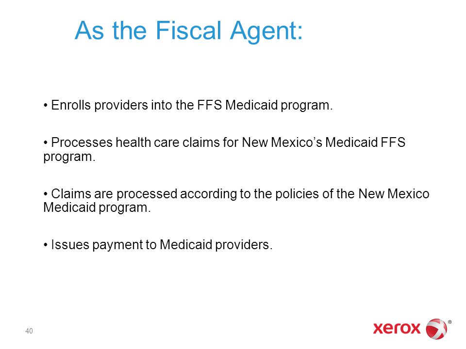 As the Fiscal Agent: Enrolls providers into the FFS Medicaid program.