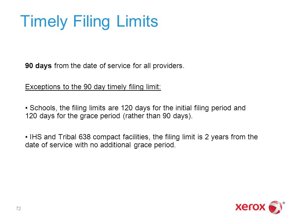 Timely Filing Limits 90 days from the date of service for all providers. Exceptions to the 90 day timely filing limit: