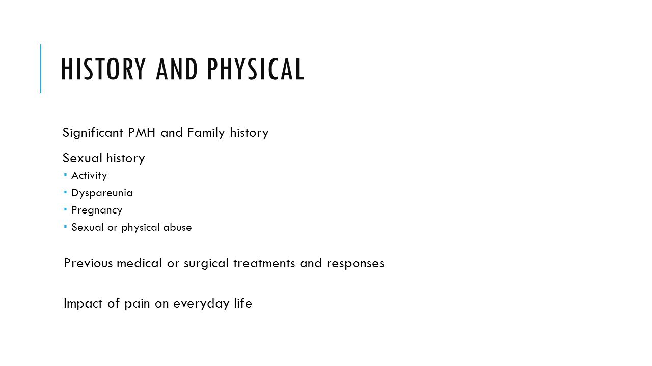 History and physical Significant PMH and Family history Sexual history