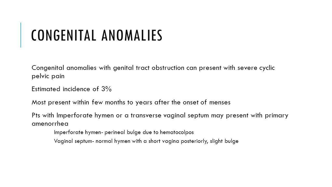 Congenital anomalies Congenital anomalies with genital tract obstruction can present with severe cyclic pelvic pain.