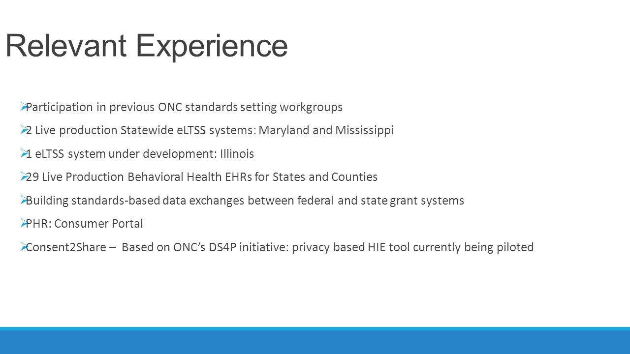 Relevant Experience Participation in previous ONC standards setting workgroups. 2 Live production Statewide eLTSS systems: Maryland and Mississippi.