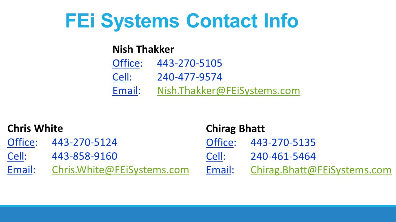 FEi Systems Contact Info Nish Thakker. Office: 443-270-5105. Cell: 240-477-9574. Email: Nish.Thakker@FEiSystems.com.