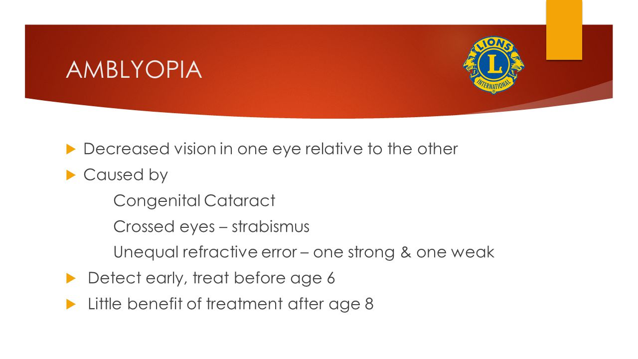 AMBLYOPIA Decreased vision in one eye relative to the other Caused by