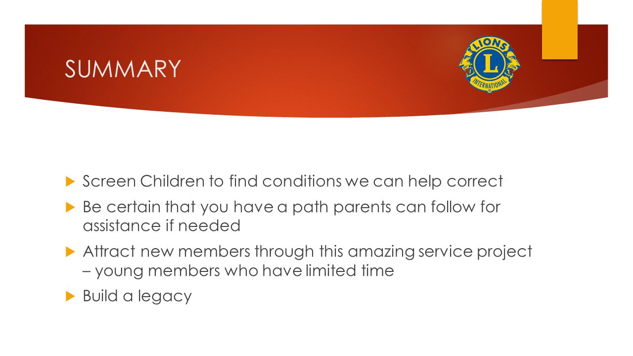 SUMMARY Screen Children to find conditions we can help correct