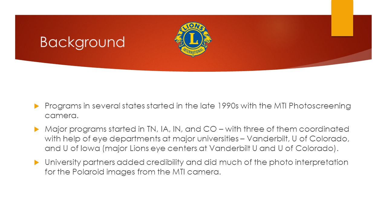 Background Programs in several states started in the late 1990s with the MTI Photoscreening camera.