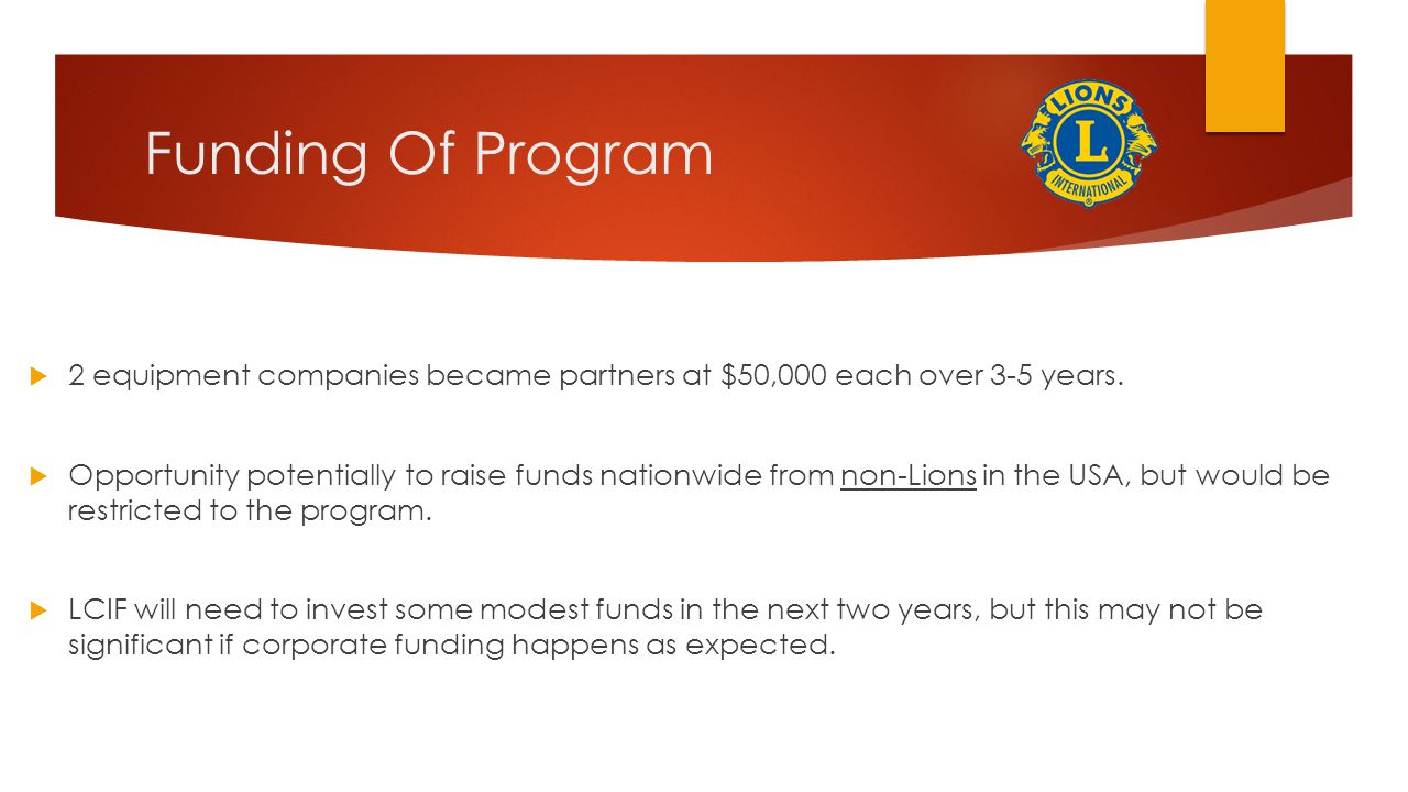 Funding Of Program 2 equipment companies became partners at $50,000 each over 3-5 years.