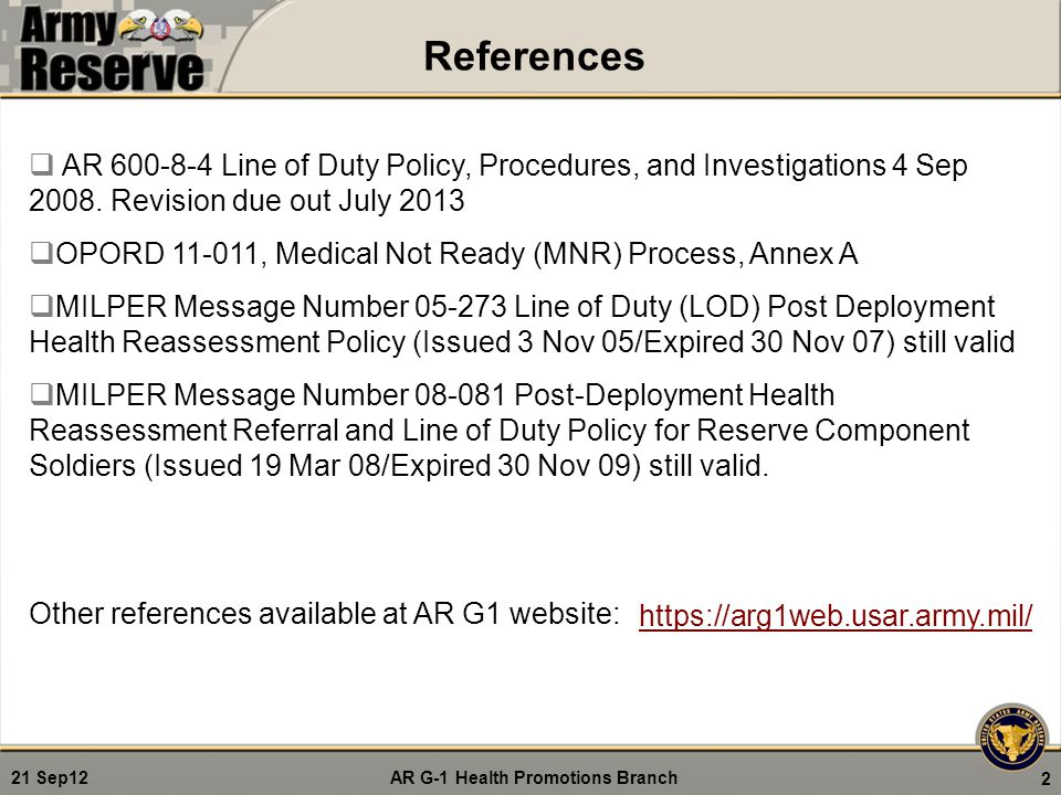 References AR 600-8-4 Line of Duty Policy, Procedures, and Investigations 4 Sep 2008. Revision due out July 2013.