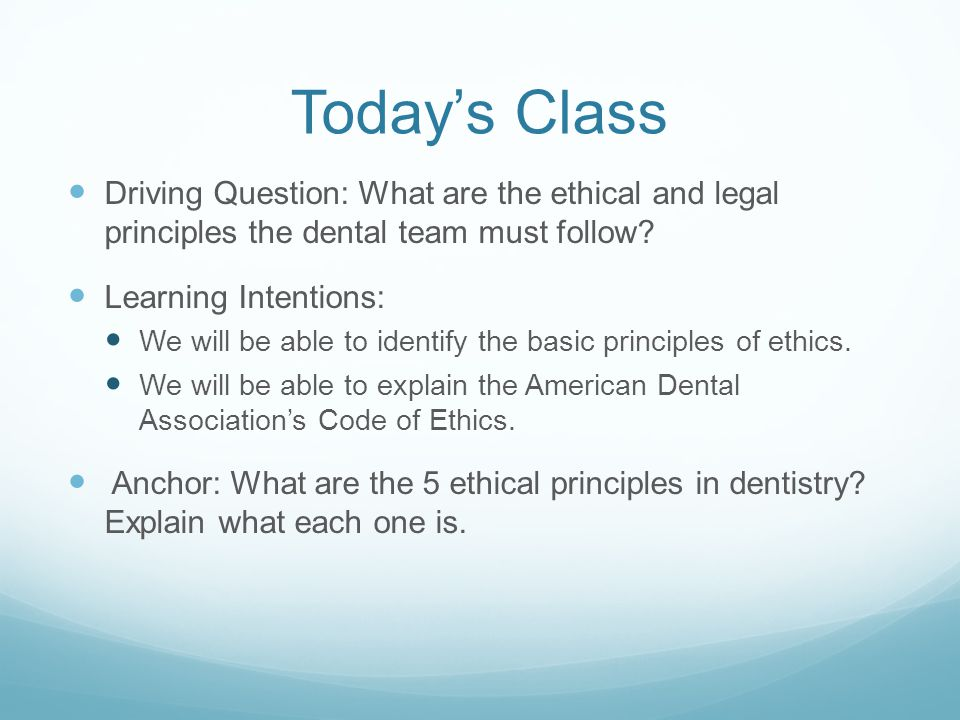 Today's Class Driving Question: What are the ethical and legal principles the dental team must follow