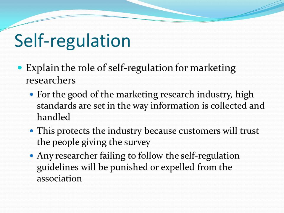 Self-regulation Explain the role of self-regulation for marketing researchers.