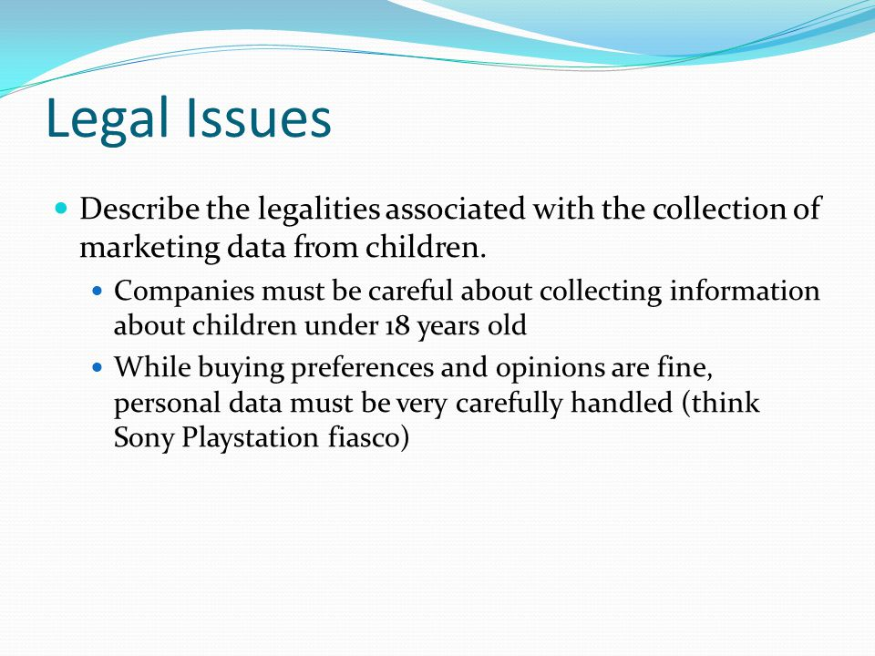 Legal Issues Describe the legalities associated with the collection of marketing data from children.