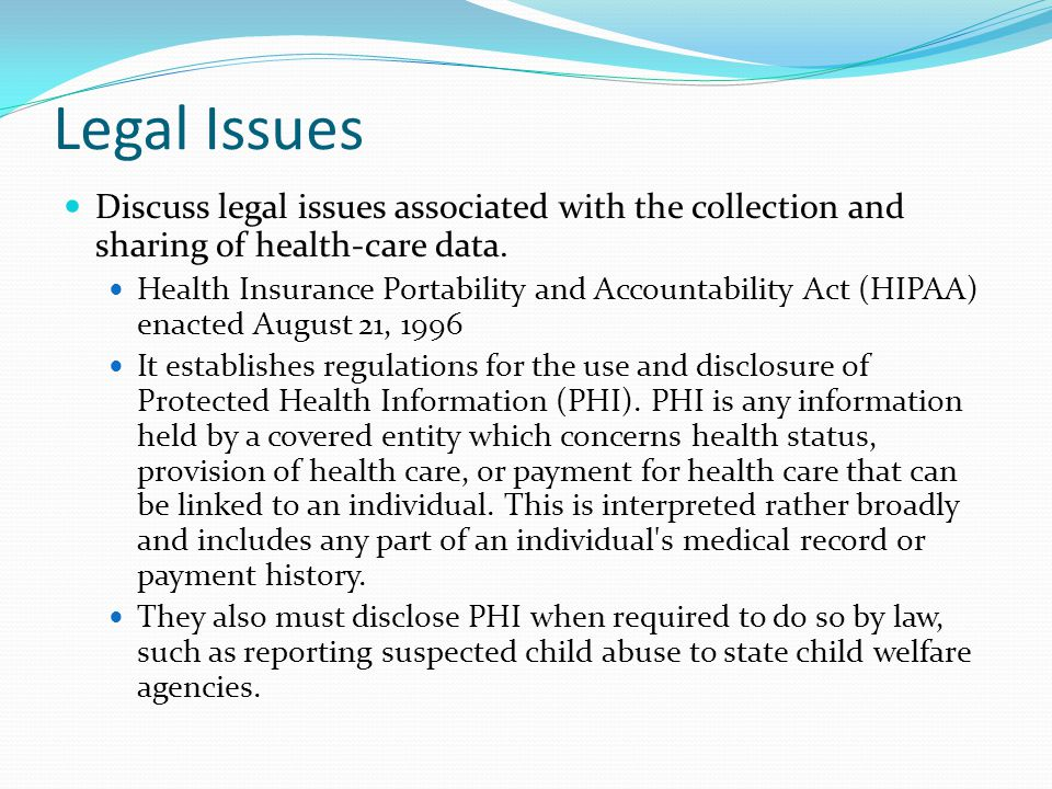 Legal Issues Discuss legal issues associated with the collection and sharing of health-care data.