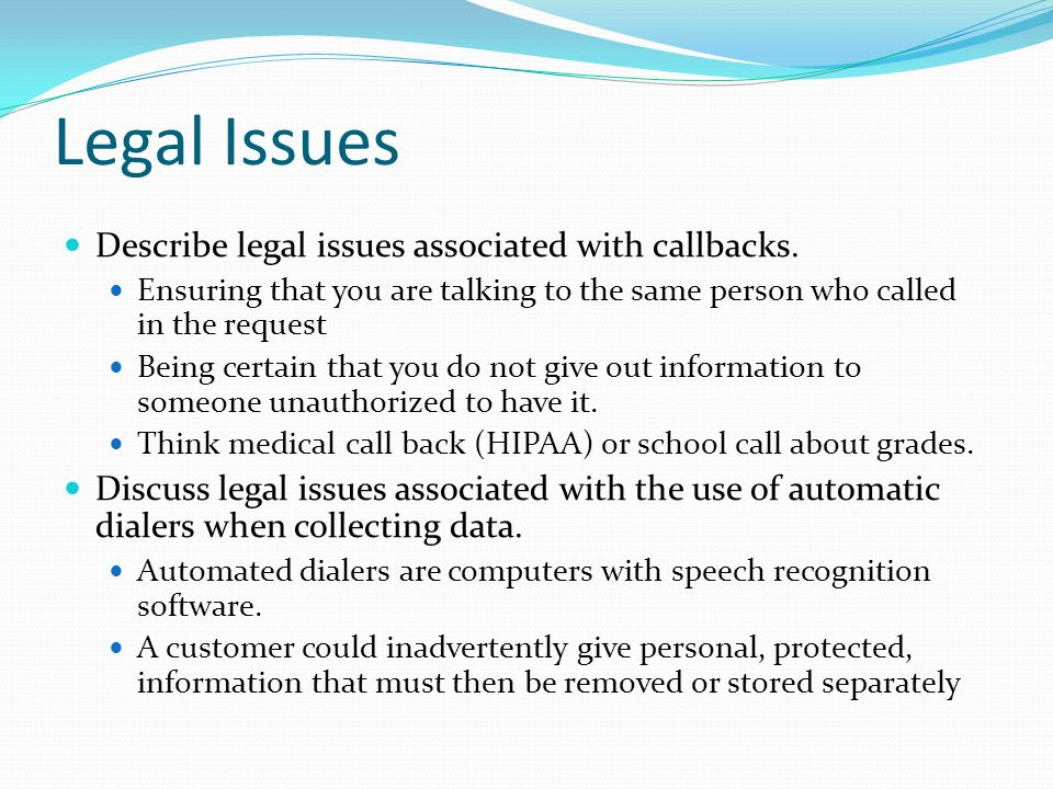 Legal Issues Describe legal issues associated with callbacks.