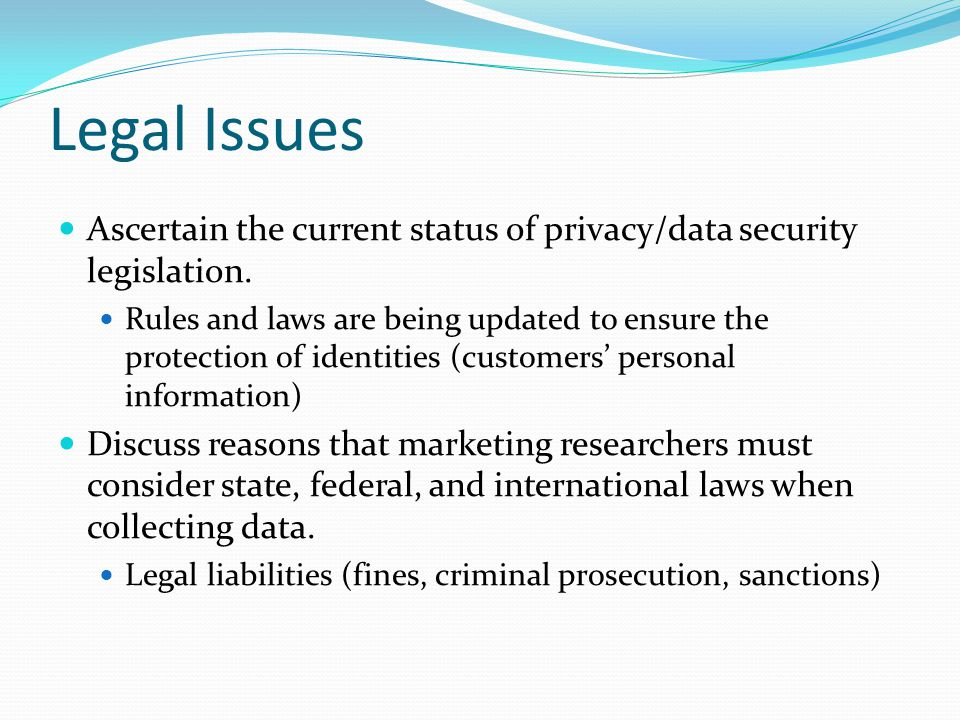 Legal Issues Ascertain the current status of privacy/data security legislation.