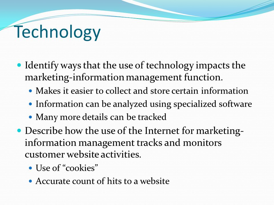 Technology Identify ways that the use of technology impacts the marketing-information management function.