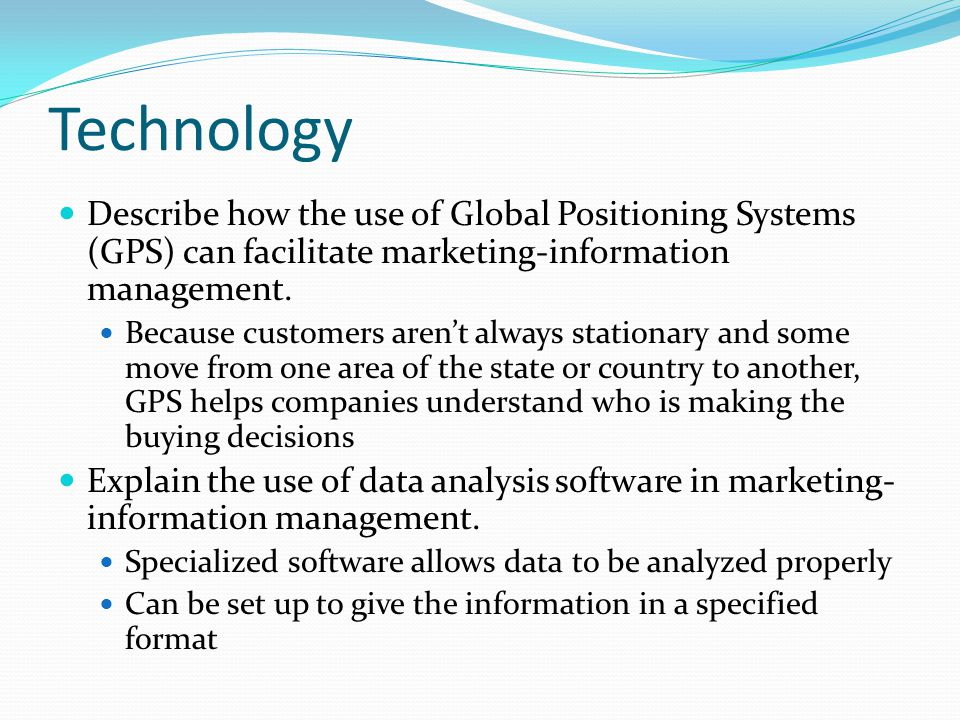 Technology Describe how the use of Global Positioning Systems (GPS) can facilitate marketing-information management.