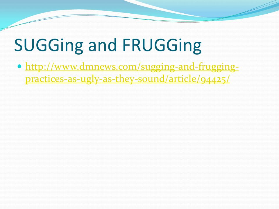 SUGGing and FRUGGing http://www.dmnews.com/sugging-and-frugging-practices-as-ugly-as-they-sound/article/94425/
